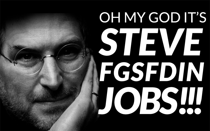 Oh my god it's Steve fgsfdin Jobs!!!